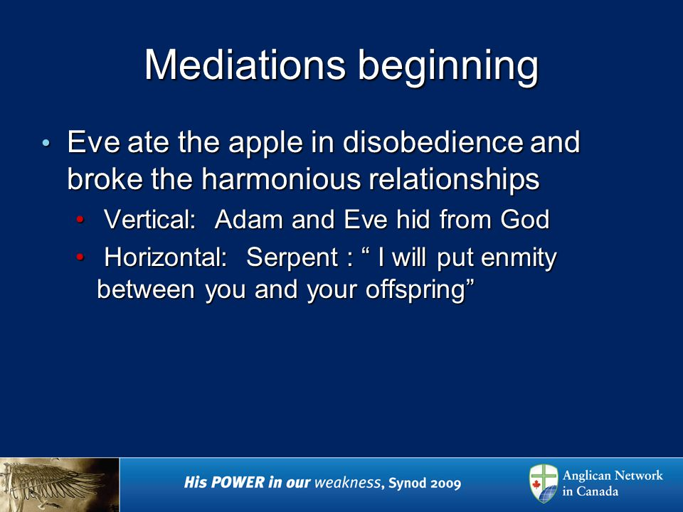 Mediations beginning Eve ate the apple in disobedience and broke the harmonious relationships Eve ate the apple in disobedience and broke the harmonious relationships Vertical: Adam and Eve hid from God Vertical: Adam and Eve hid from God Horizontal: Serpent : I will put enmity between you and your offspring Horizontal: Serpent : I will put enmity between you and your offspring