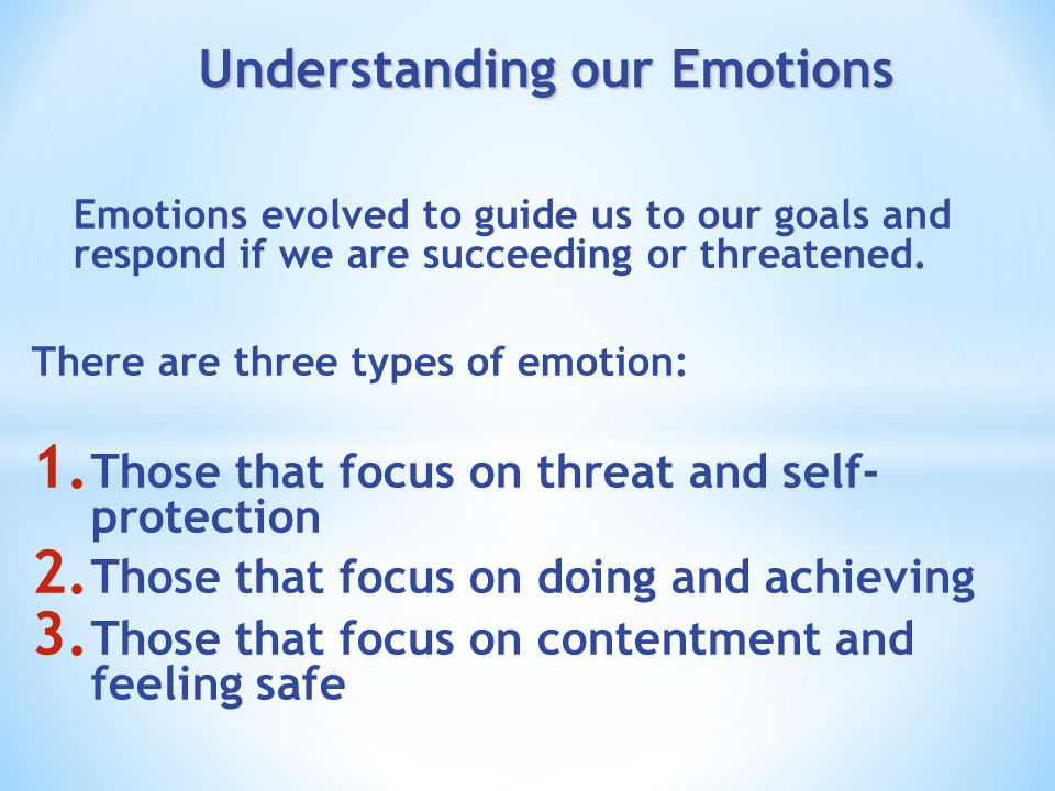 Understanding our Emotions Emotions evolved to guide us to our goals and respond if we are succeeding or threatened.