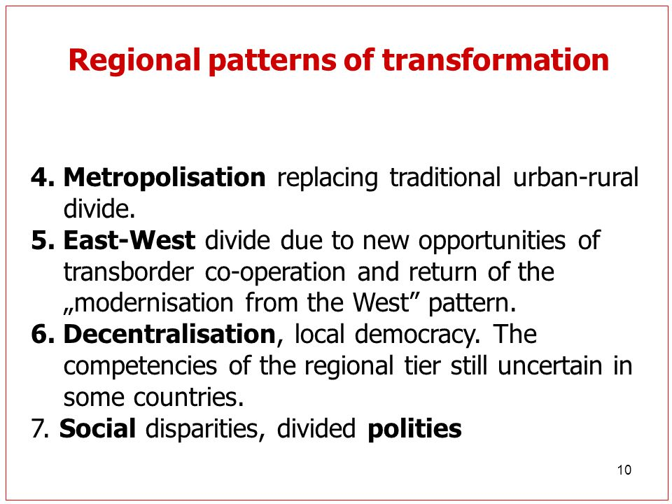 10 Regional patterns of transformation 4. Metropolisation replacing traditional urban-rural divide. 5. East-West divide due to new opportunities of tr