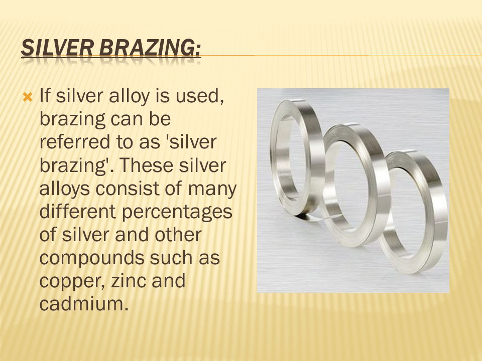  If silver alloy is used, brazing can be referred to as silver brazing .