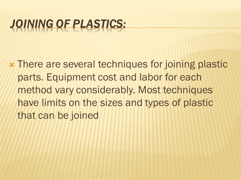 There are several techniques for joining plastic parts.