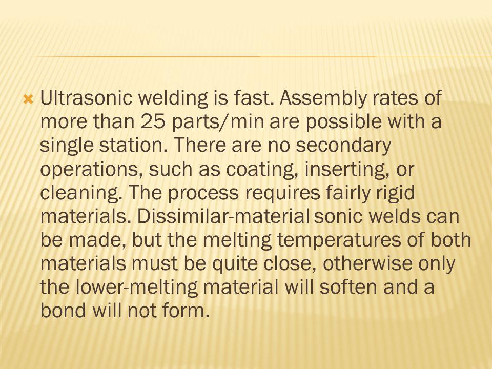  Ultrasonic welding is fast.