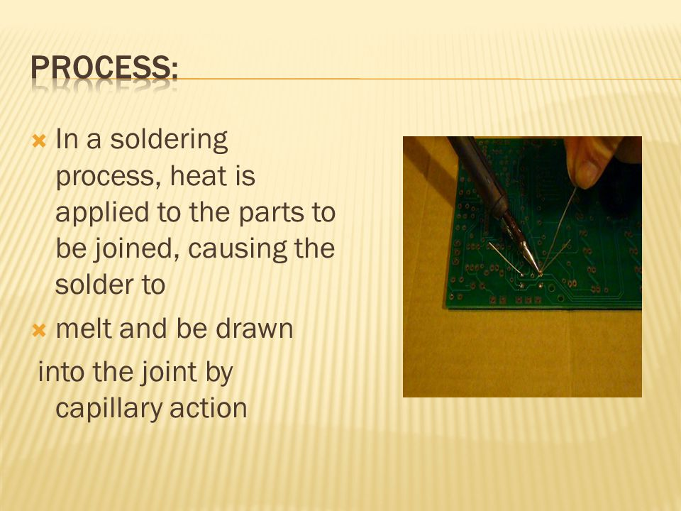  In a soldering process, heat is applied to the parts to be joined, causing the solder to  melt and be drawn into the joint by capillary action