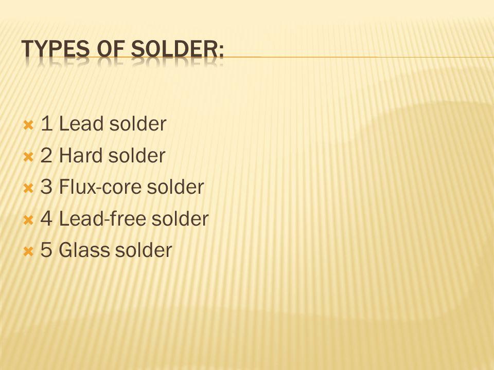  1 Lead solder  2 Hard solder  3 Flux-core solder  4 Lead-free solder  5 Glass solder