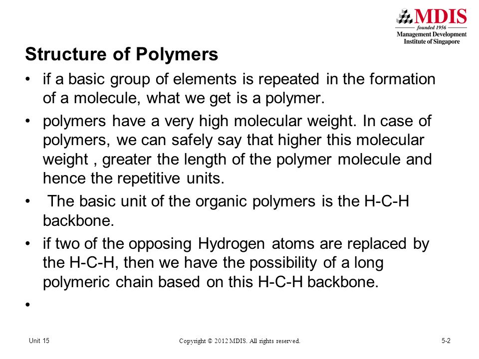 Structure of Polymers if a basic group of elements is repeated in the formation of a molecule, what we get is a polymer.