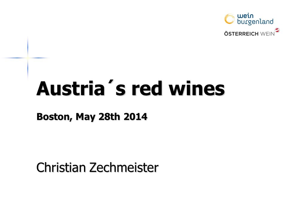Austria´s red wines Boston, May 28th 2014 Christian Zechmeister