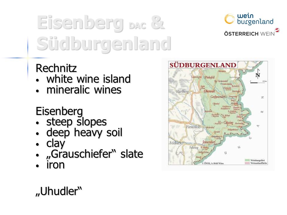 """Eisenberg DAC & Südburgenland Rechnitz white wine island white wine island mineralic wines mineralic winesEisenberg steep slopes steep slopes deep heavy soil deep heavy soil clay clay """"Grauschiefer slate """"Grauschiefer slate iron iron""""Uhudler"""