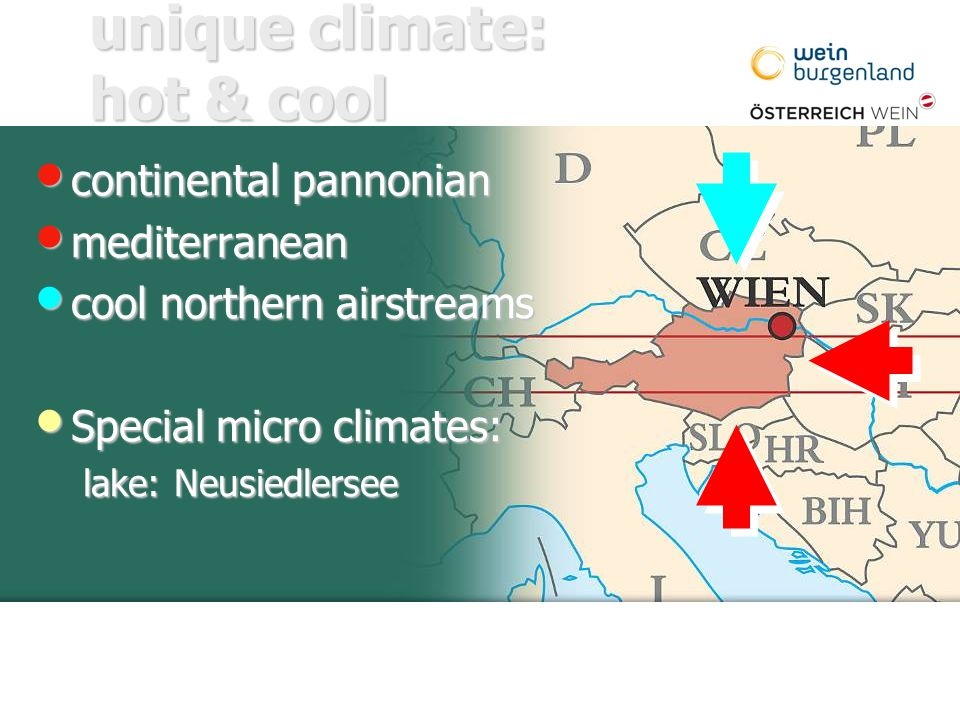 continental pannonian continental pannonian mediterranean mediterranean cool northern airstreams cool northern airstreams Special micro climates: Special micro climates: lake: Neusiedlersee unique climate: hot & cool