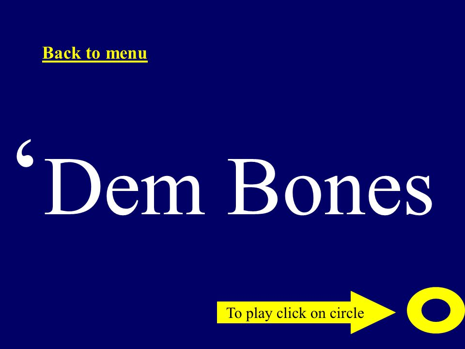 To play click on circle Back to menu ' Dem Bones