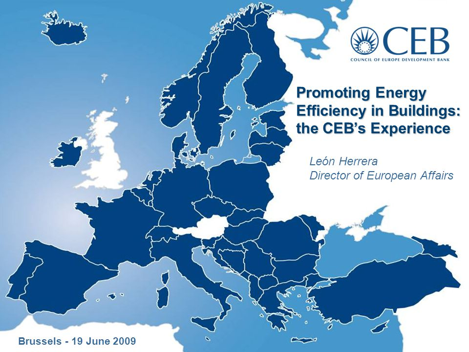 Promoting Energy Efficiency in Buildings: the CEB's Experience León Herrera Director of European Affairs Brussels - 19 June 2009
