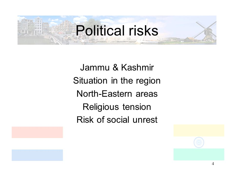 4 Political risks Jammu & Kashmir Situation in the region North-Eastern areas Religious tension Risk of social unrest