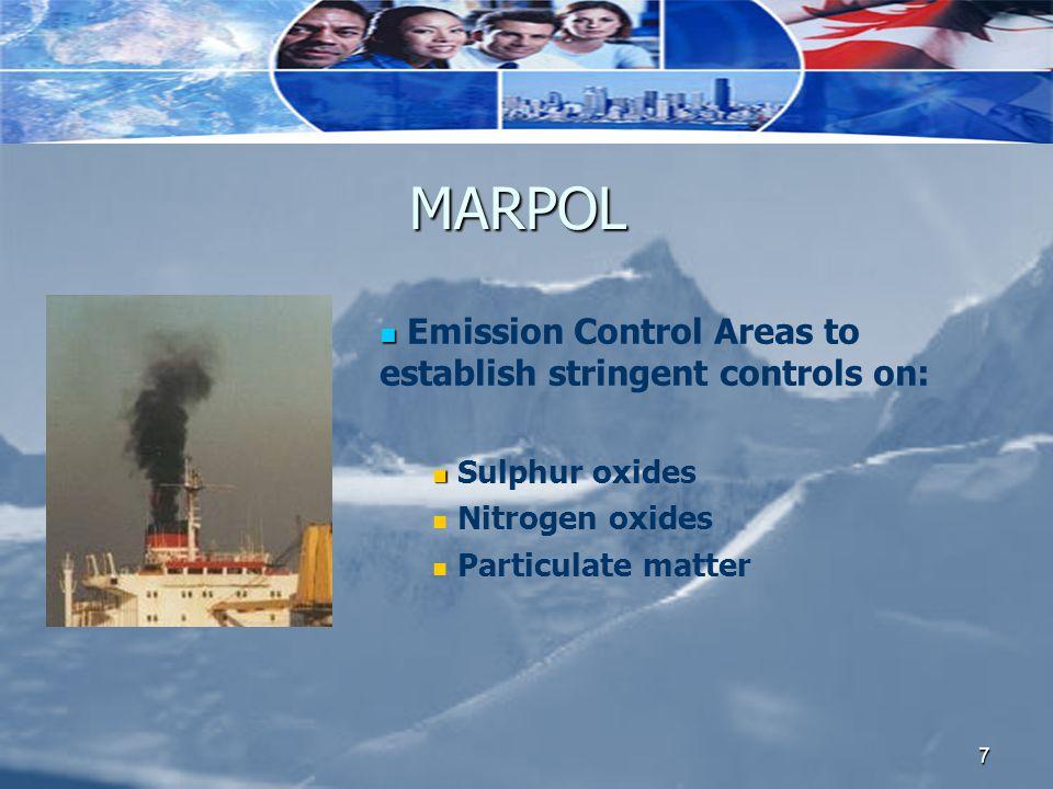 7 MARPOL Emission Control Areas to establish stringent controls on: Sulphur oxides Nitrogen oxides Particulate matter