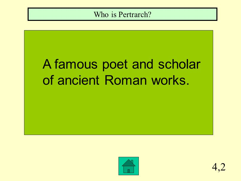 4,2 Who is Pertrarch? A famous poet and scholar of ancient Roman works.