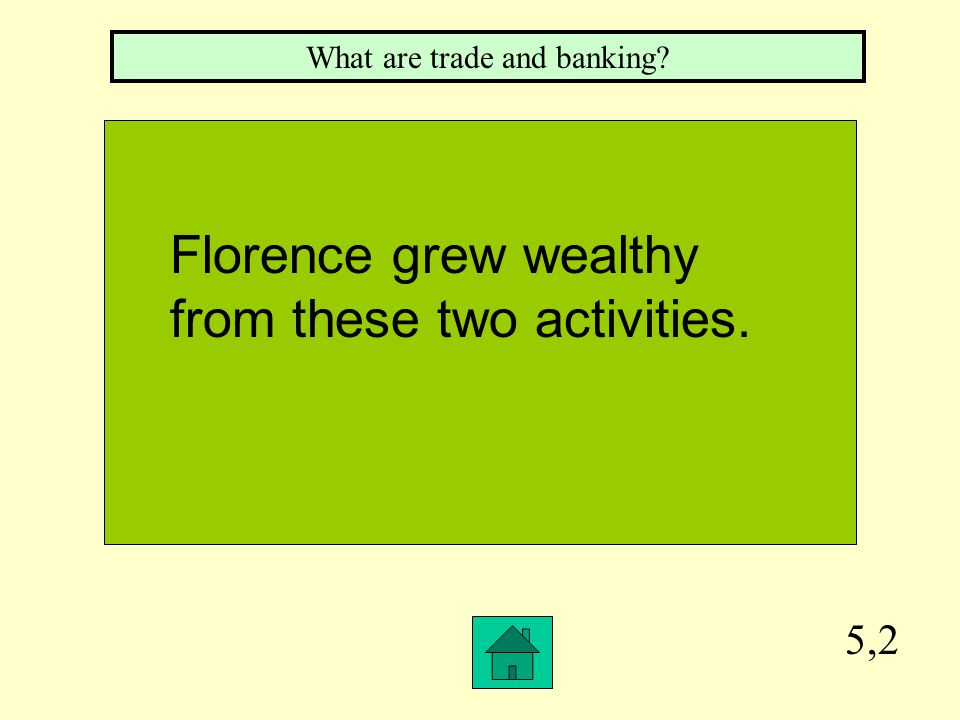 5,2 What are trade and banking? Florence grew wealthy from these two activities.
