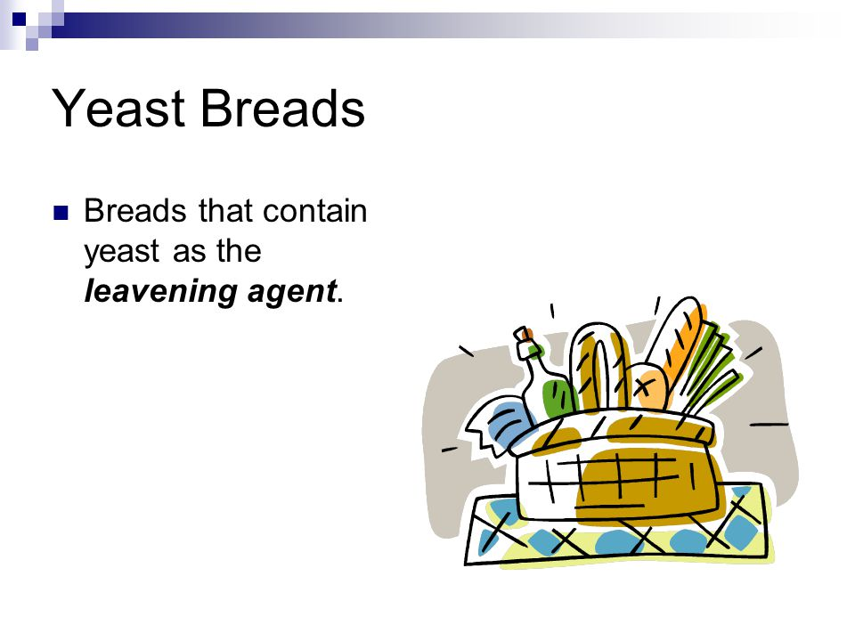 Yeast Breads Breads that contain yeast as the leavening agent.