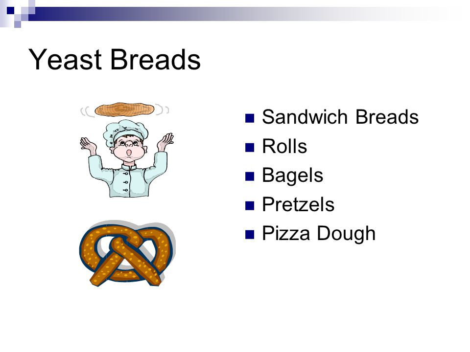 Yeast Breads Sandwich Breads Rolls Bagels Pretzels Pizza Dough