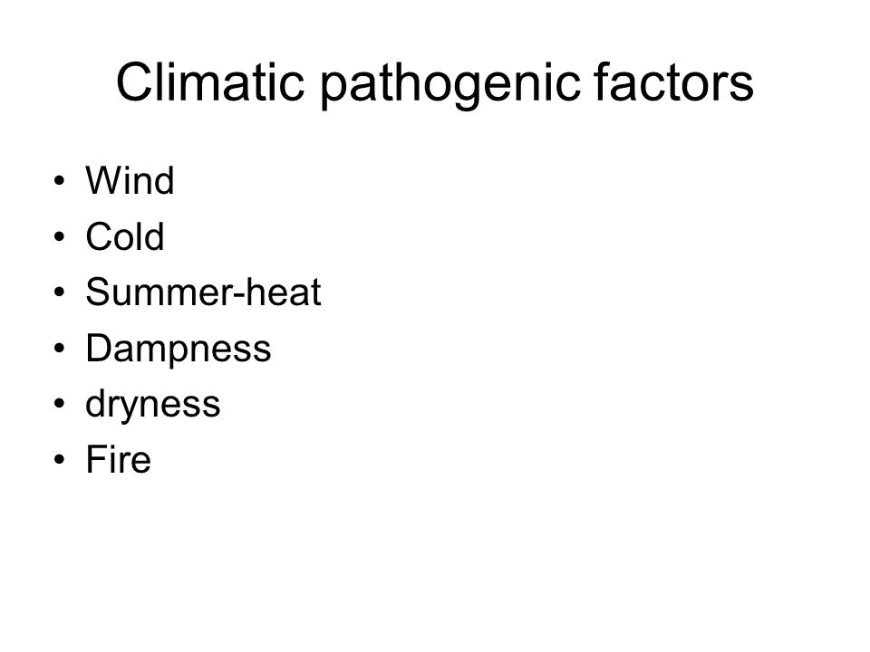 Climatic pathogenic factors Wind Cold Summer-heat Dampness dryness Fire
