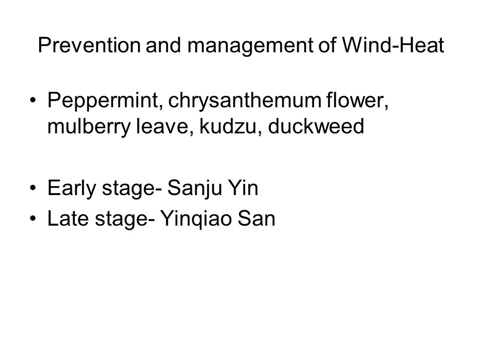 Prevention and management of Wind-Heat Peppermint, chrysanthemum flower, mulberry leave, kudzu, duckweed Early stage- Sanju Yin Late stage- Yinqiao San