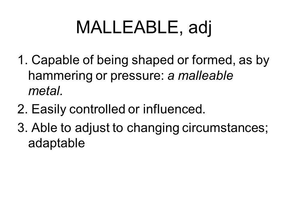 MALLEABLE, adj 1.