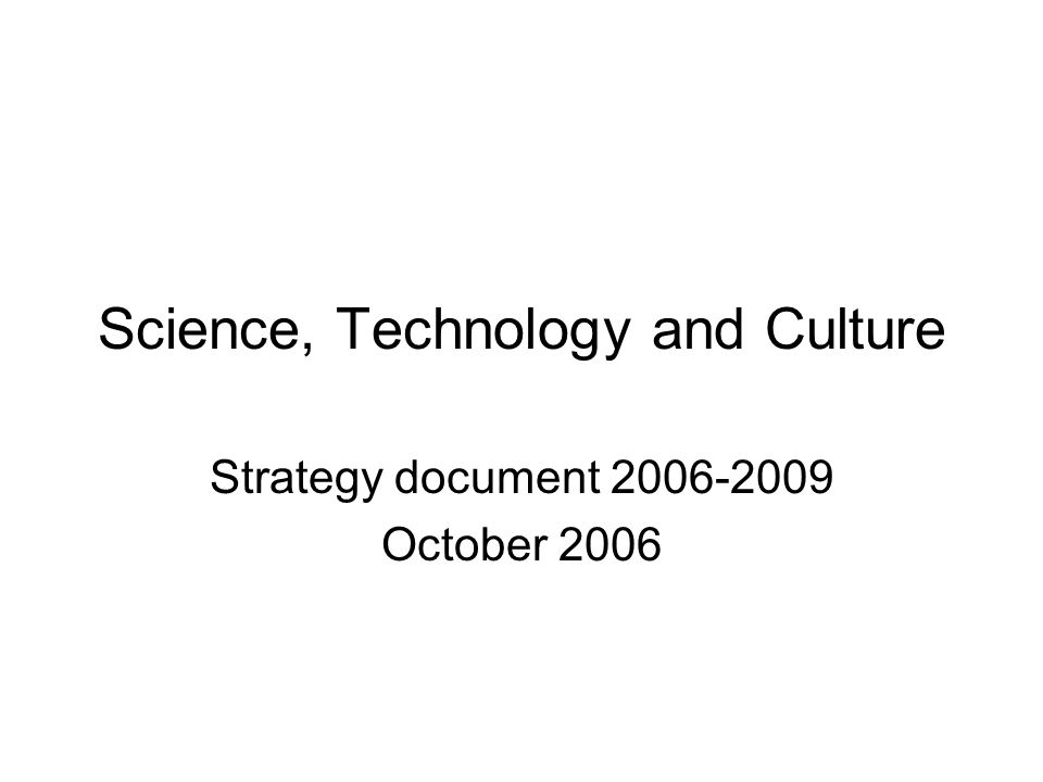 Science, Technology and Culture Strategy document 2006-2009 October 2006