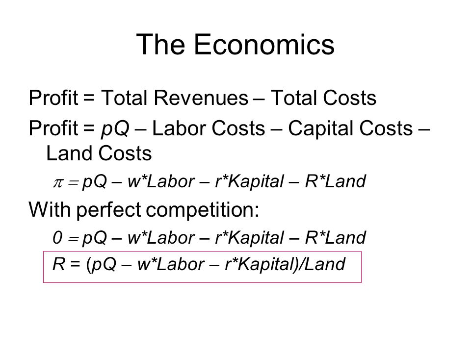 The Economics R = (pQ – w*Labor – r*Kapital)/Land What makes for high rents.
