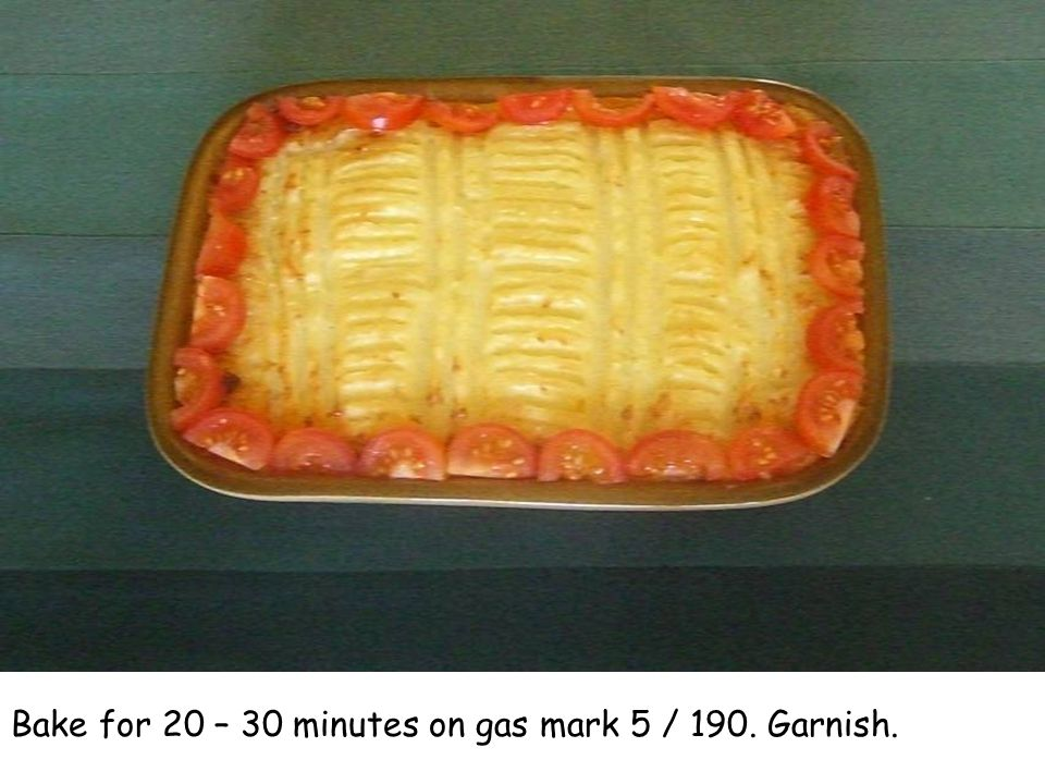 Bake for 20 – 30 minutes on gas mark 5 / 190. Garnish.