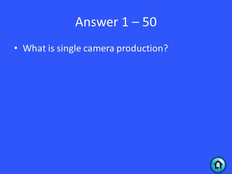 Answer 1 – 50 What is single camera production?
