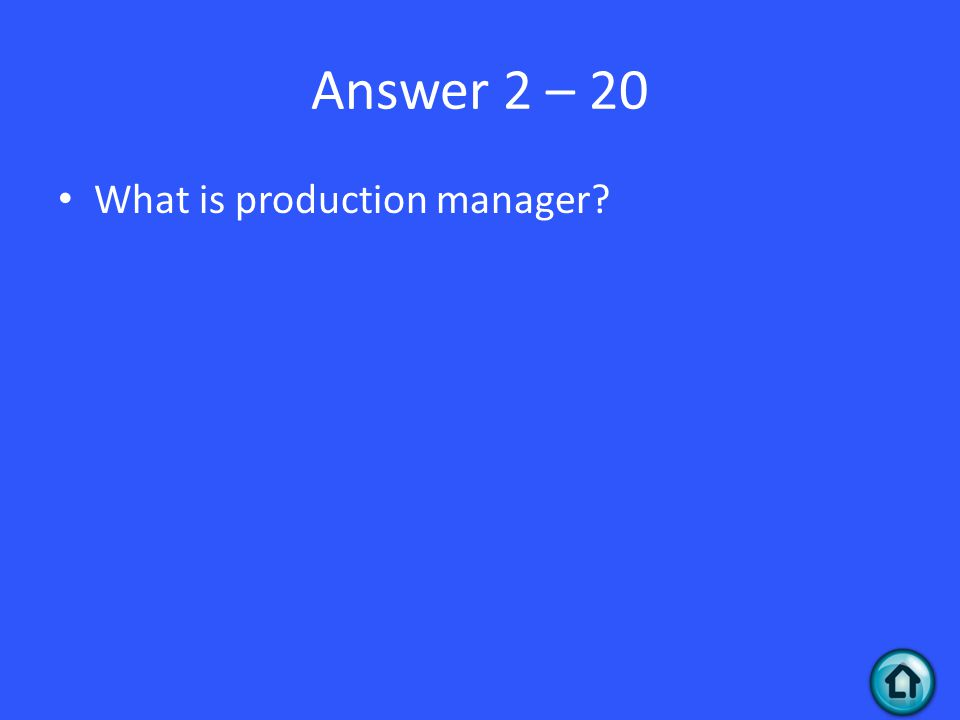 Answer 2 – 20 What is production manager