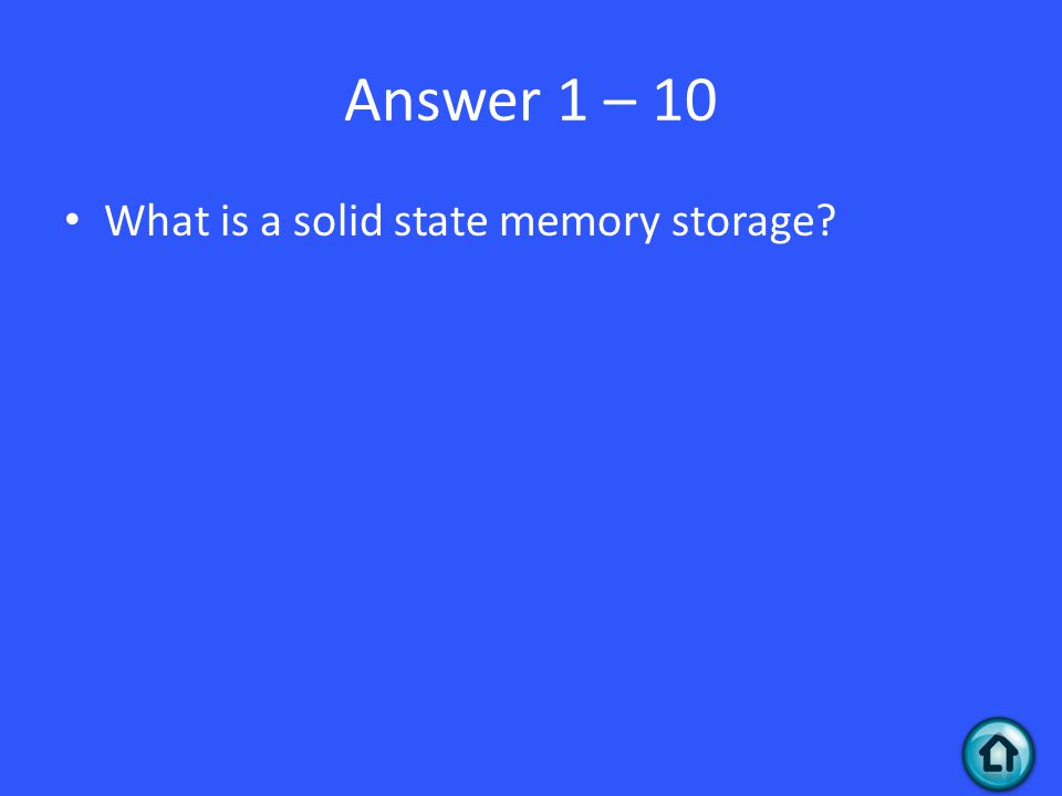 Answer 1 – 10 What is a solid state memory storage?