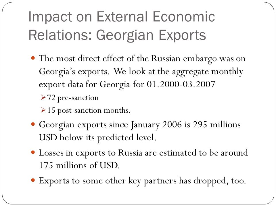 Impact on External Economic Relations: Georgian Exports The most direct effect of the Russian embargo was on Georgia's exports.