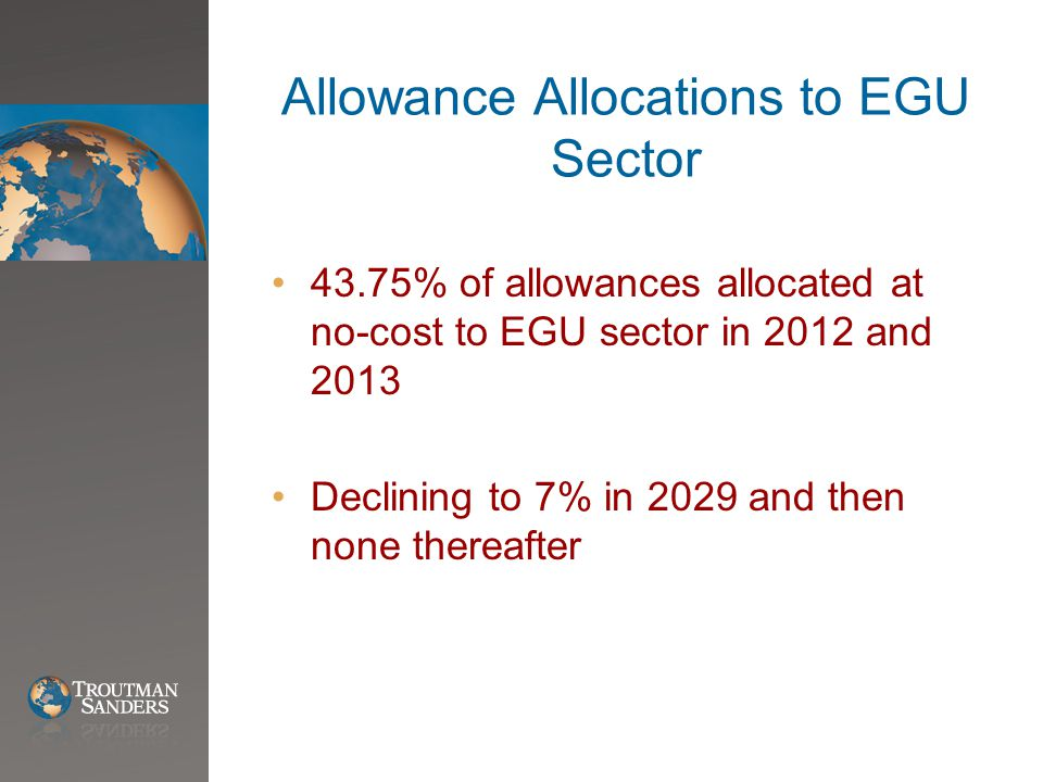 Allowance Allocations to EGU Sector 43.75% of allowances allocated at no-cost to EGU sector in 2012 and 2013 Declining to 7% in 2029 and then none thereafter