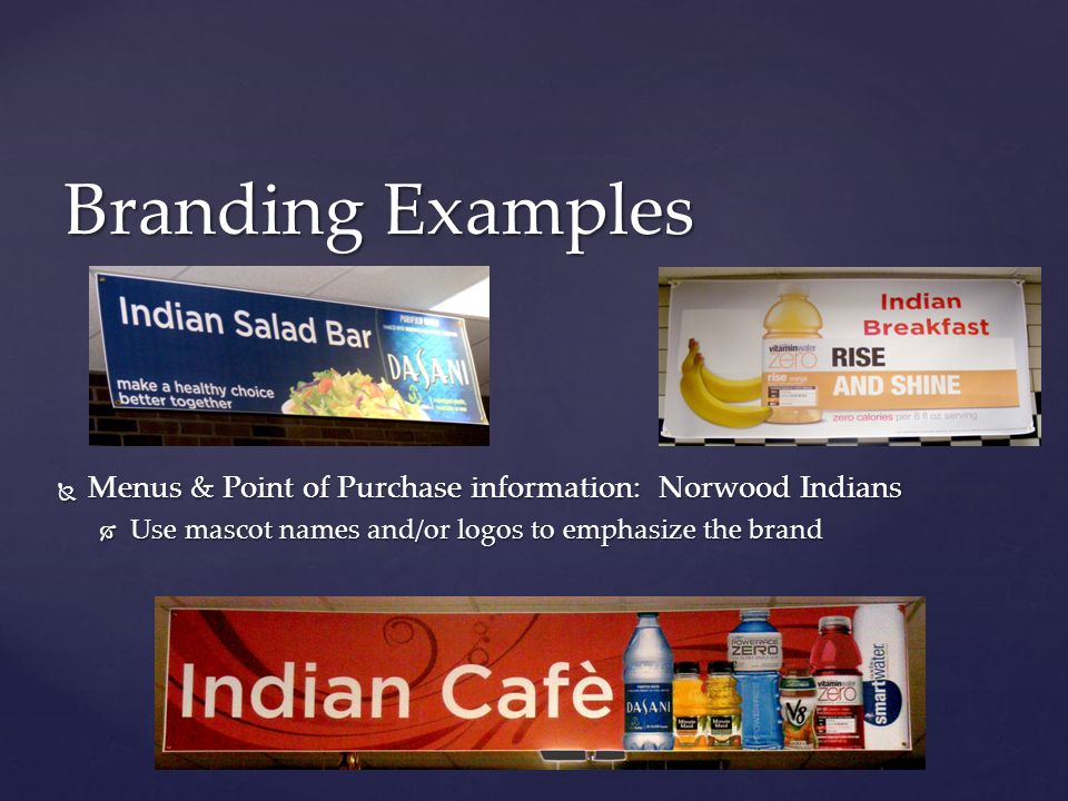  Menus & Point of Purchase information: Norwood Indians  Use mascot names and/or logos to emphasize the brand Branding Examples