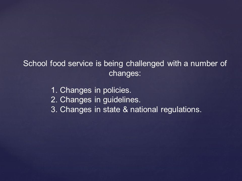 School food service is being challenged with a number of changes: 1.Changes in policies.