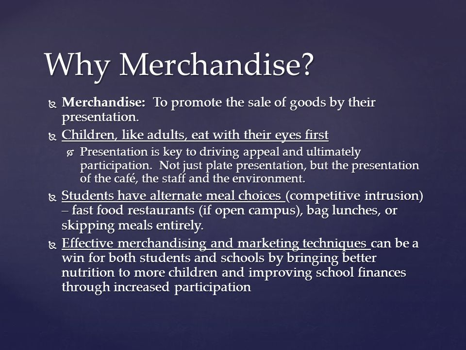  Merchandise: To promote the sale of goods by their presentation.