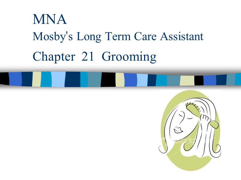 MNA Mosby ' s Long Term Care Assistant Chapter 21 Grooming