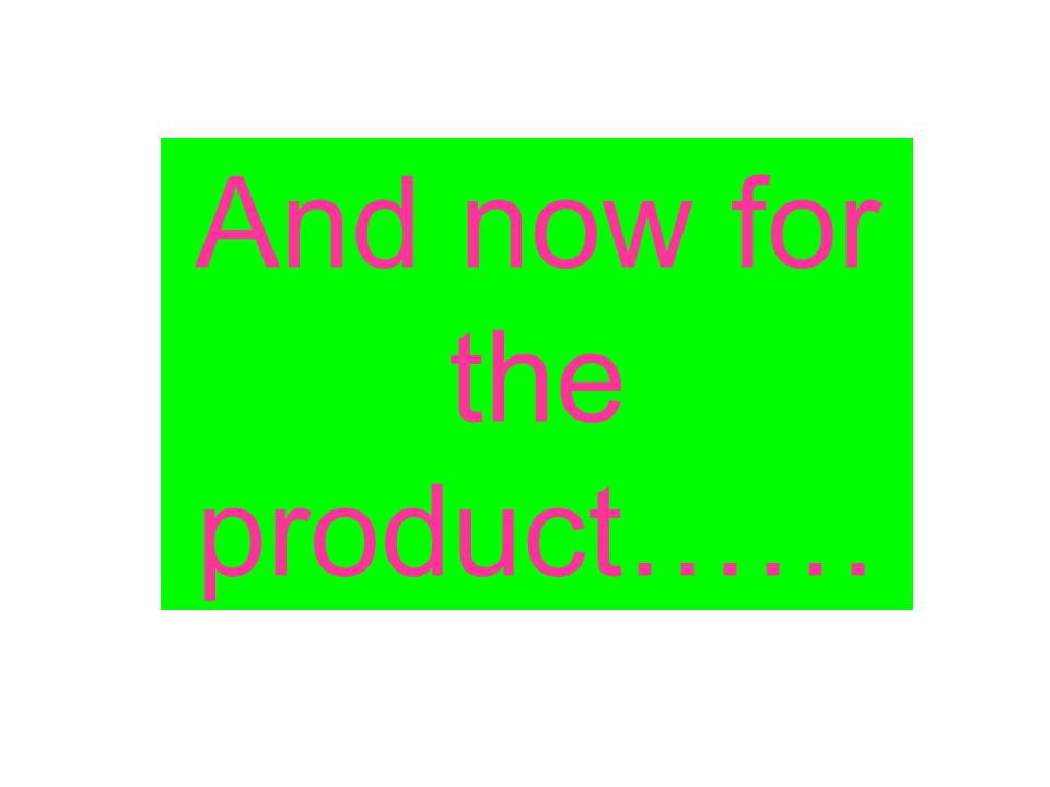 And now for the product……