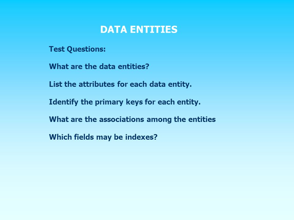 Test Questions: What are the data entities. List the attributes for each data entity.