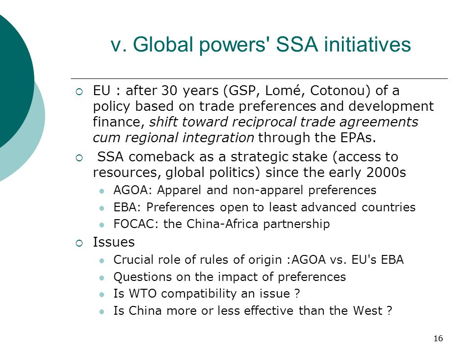 16 v. Global powers' SSA initiatives  EU : after 30 years (GSP, Lomé, Cotonou) of a policy based on trade preferences and development finance, shift