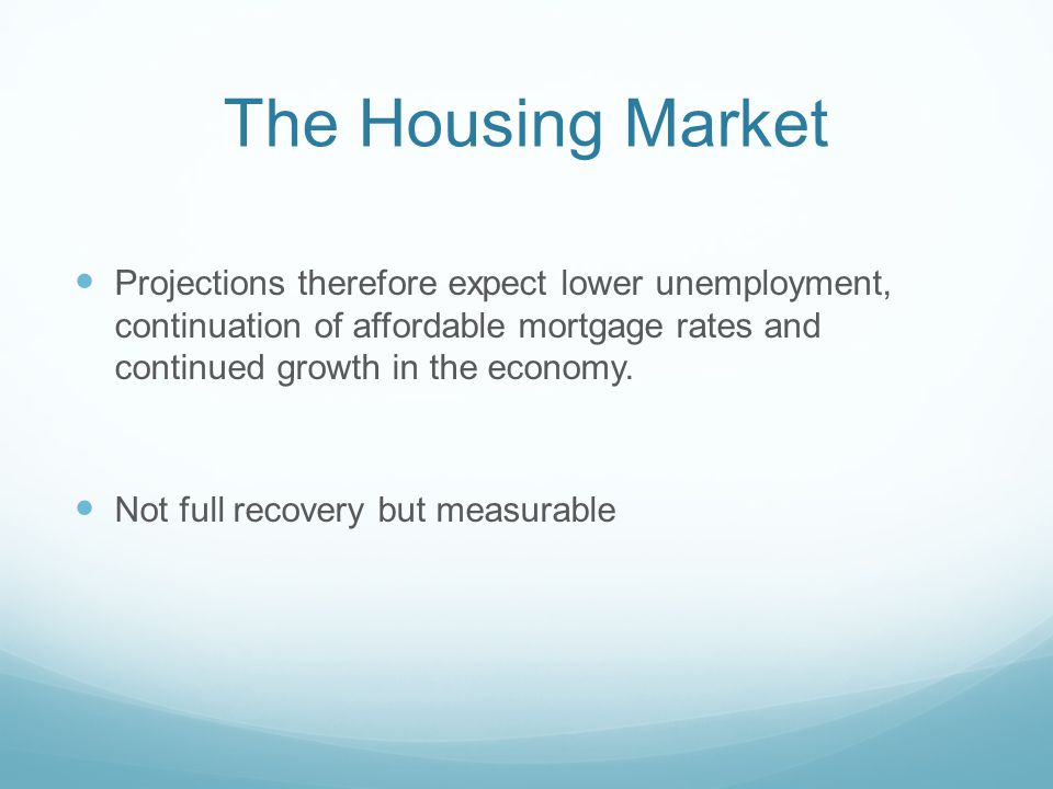 The Housing Market Projections therefore expect lower unemployment, continuation of affordable mortgage rates and continued growth in the economy. Not