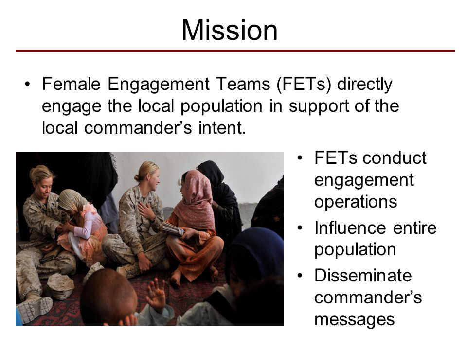 Key Lessons Learned FETs engage with men, women and children Employment driven by the commander Effective at all stages of counterinsurgency Full-time FET FETs can soften the public's perception of offensive operations Mere introduction of FET into a battle space changed dynamics between CF and local populace