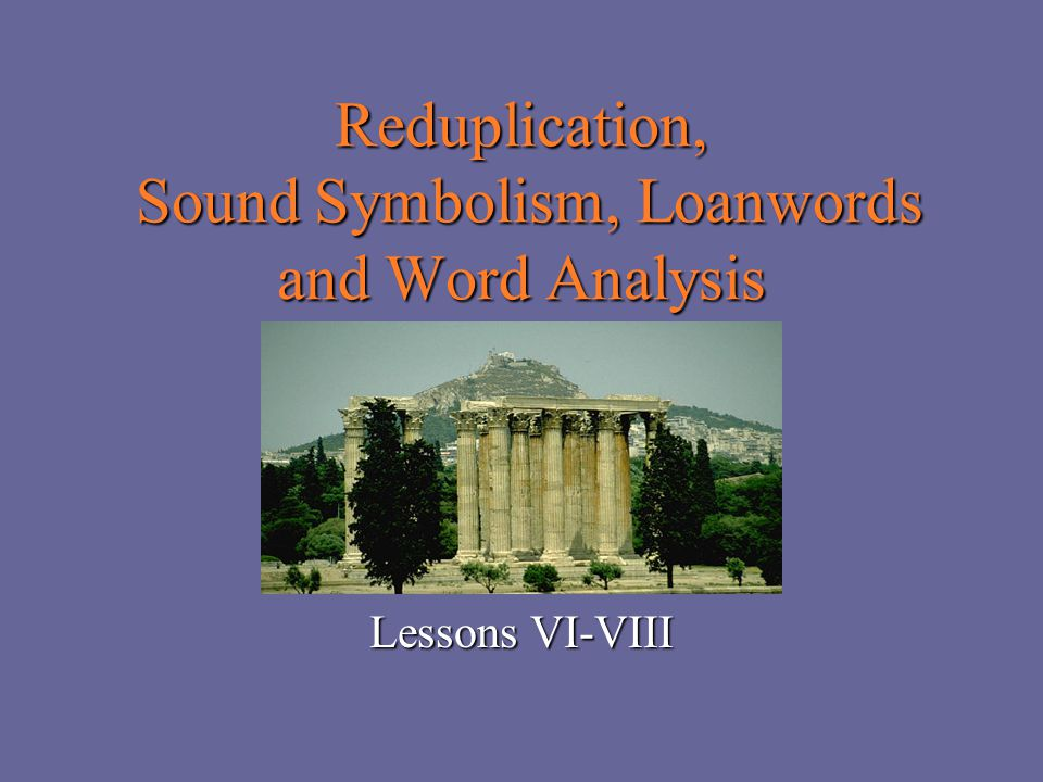 Reduplication, Sound Symbolism, Loanwords and Word Analysis Lessons VI-VIII