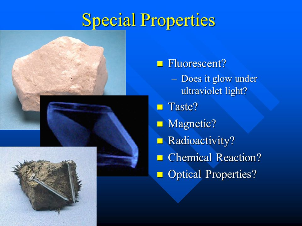 Special Properties Fluorescent. –Does it glow under ultraviolet light.