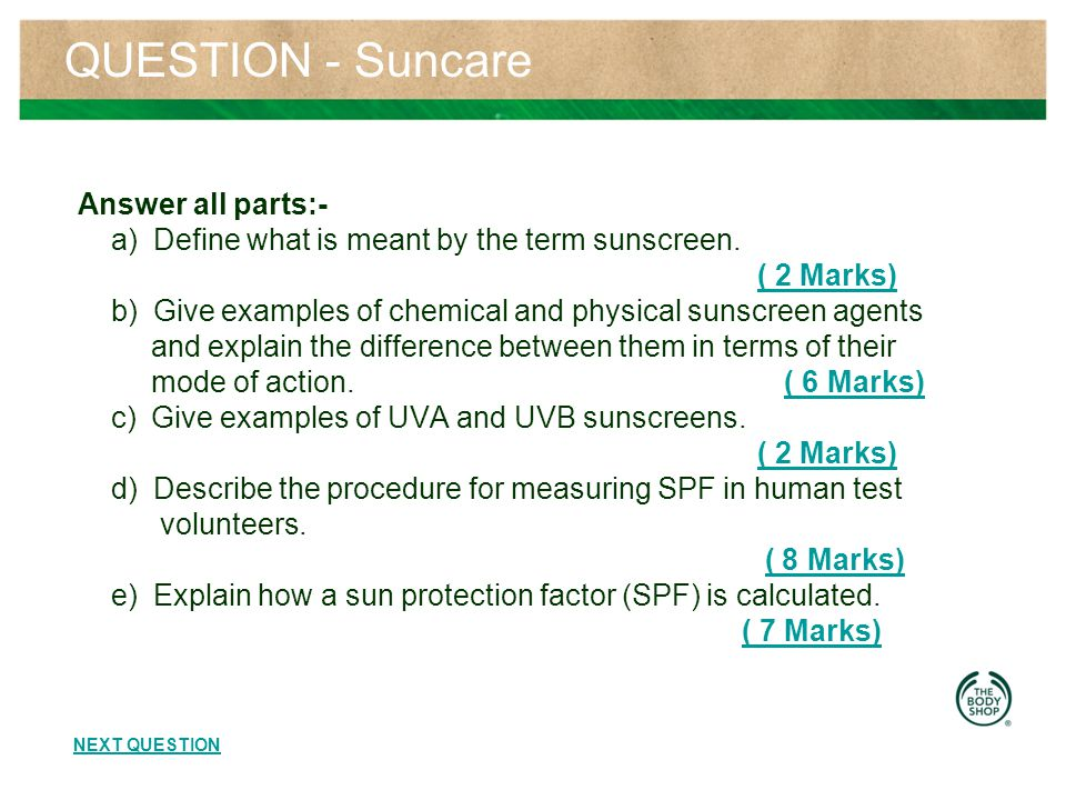 QUESTION - Suncare Answer all parts:- a) Define what is meant by the term sunscreen.