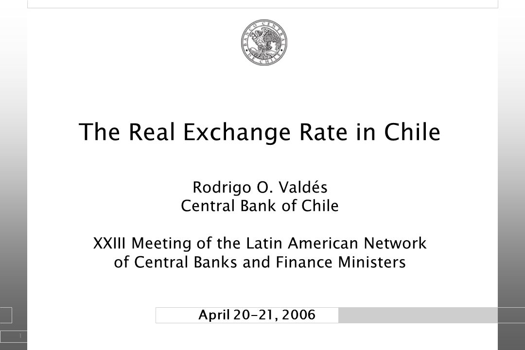1 April 20-21, 2006 The Real Exchange Rate in Chile Rodrigo O. Valdés Central Bank of Chile XXIII Meeting of the Latin American Network of Central Ban