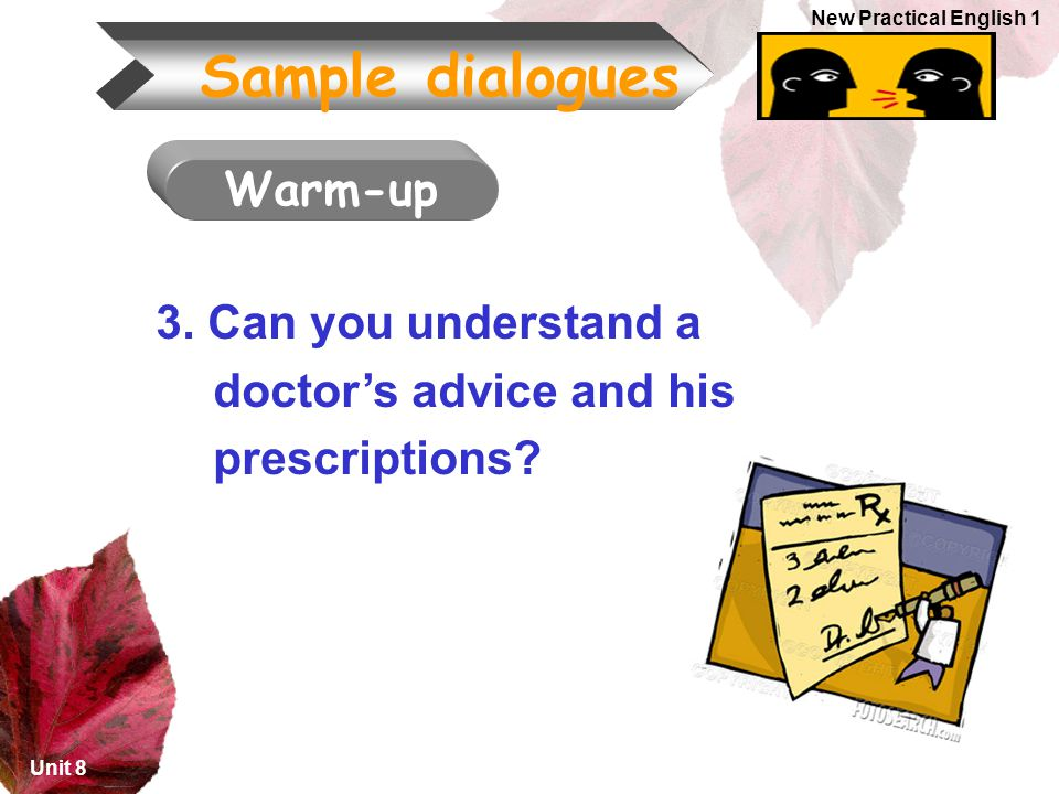 Unit 8 New Practical English 1 3.Can you understand a doctor's advice and his prescriptions.