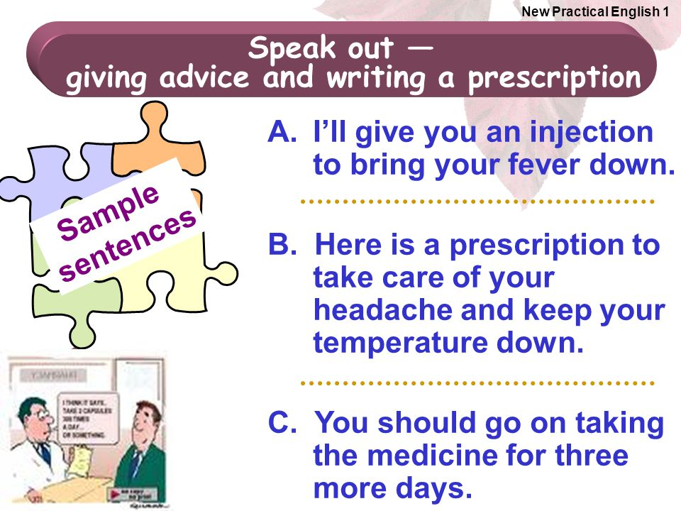 Unit 8 New Practical English 1 A.I'll give you an injection to bring your fever down.