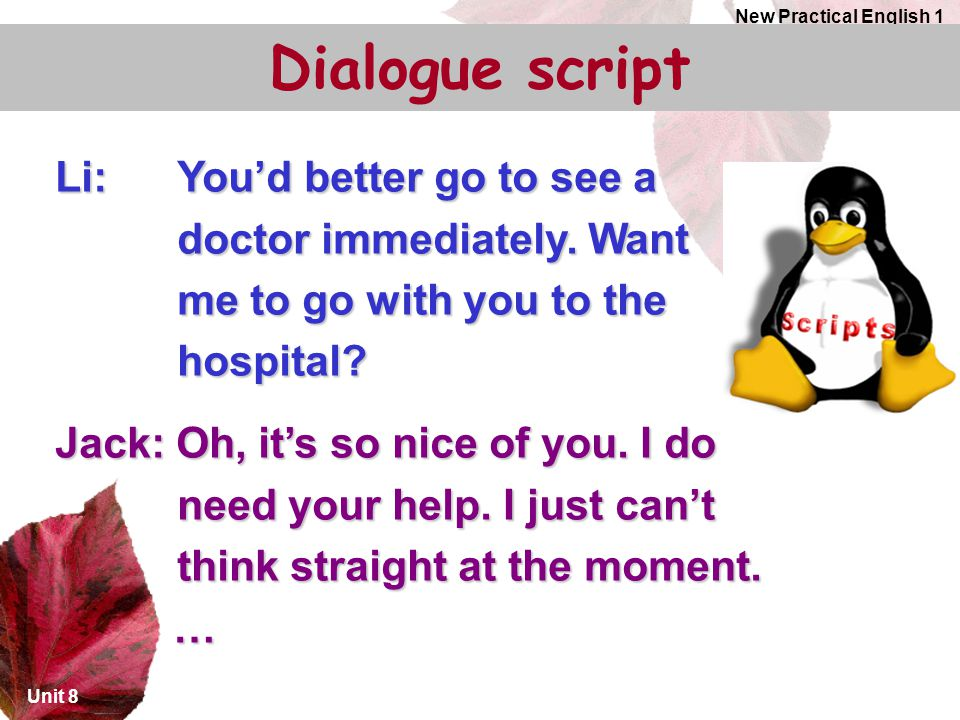 Unit 8 New Practical English 1 Li: You'd better go to see a doctor immediately.