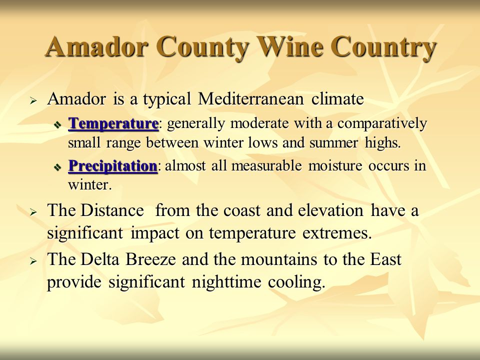 Amador County Wine Country  Amador is a typical Mediterranean climate  Temperature: generally moderate with a comparatively small range between winter lows and summer highs.