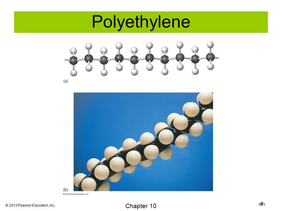 6 Chapter 10 © 2013 Pearson Education, Inc. Polyethylene