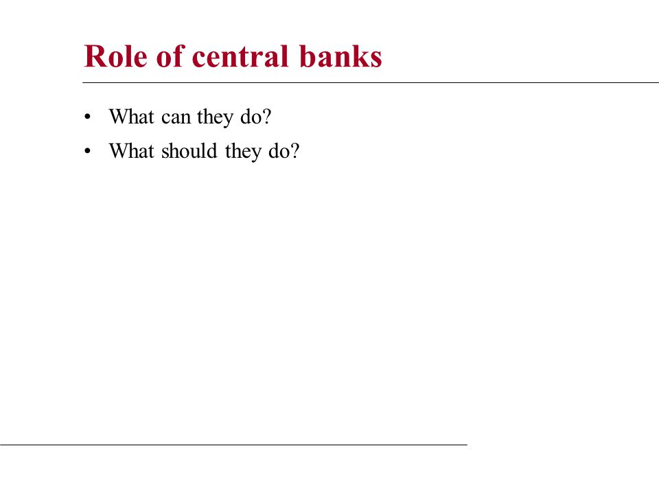 Role of central banks What can they do What should they do
